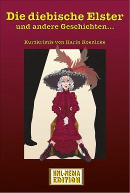 Die diebische Elster - Kurzkrimis von Karin Koenicke